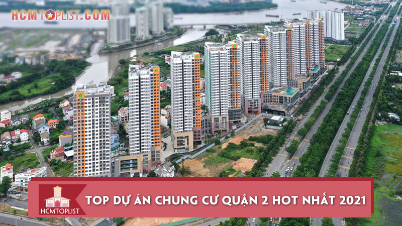 top-10-du-an-chung-cu-quan-2-hot-nhat-2021